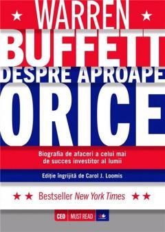 """""""Warren Buffett - despre aproape orice. Biografia de afaceri a celui mai de success investitor al lumii"""""""